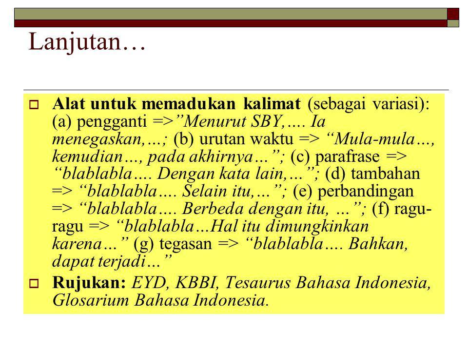 Lanjutan…  Alat untuk memadukan kalimat (sebagai variasi): (a) pengganti => Menurut SBY,….