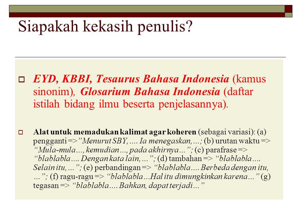 Siapakah kekasih penulis?  EYD, KBBI, Tesaurus Bahasa Indonesia (kamus sinonim), Glosarium Bahasa Indonesia (daftar istilah bidang ilmu beserta penje