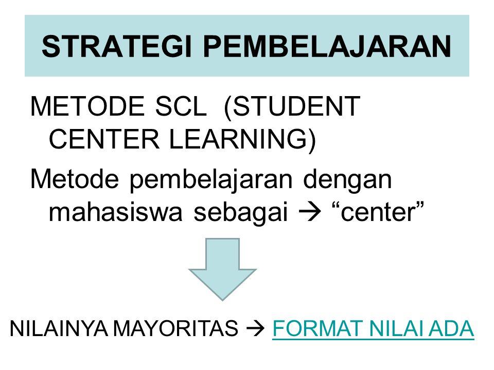 """STRATEGI PEMBELAJARAN METODE SCL (STUDENT CENTER LEARNING) Metode pembelajaran dengan mahasiswa sebagai  """"center"""" NILAINYA MAYORITAS  FORMAT NILAI A"""