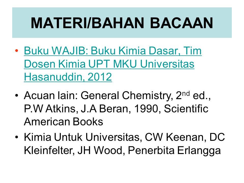 MATERI/BAHAN BACAAN Buku WAJIB: Buku Kimia Dasar, Tim Dosen Kimia UPT MKU Universitas Hasanuddin, 2012Buku WAJIB: Buku Kimia Dasar, Tim Dosen Kimia UP