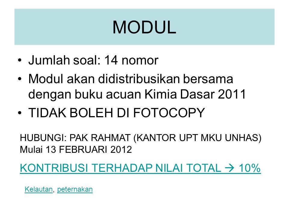 MODUL Jumlah soal: 14 nomor Modul akan didistribusikan bersama dengan buku acuan Kimia Dasar 2011 TIDAK BOLEH DI FOTOCOPY HUBUNGI: PAK RAHMAT (KANTOR