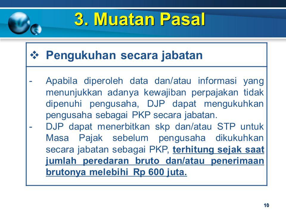 3. Muatan Pasal 10  Pengukuhan secara jabatan -Apabila diperoleh data dan/atau informasi yang menunjukkan adanya kewajiban perpajakan tidak dipenuhi