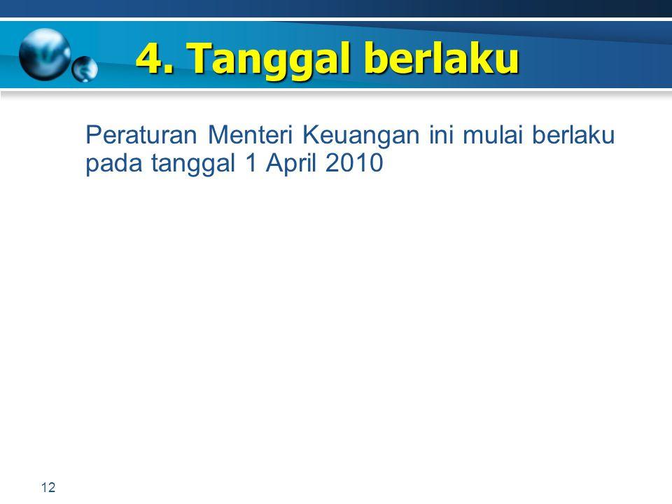 Peraturan Menteri Keuangan ini mulai berlaku pada tanggal 1 April 2010 4. Tanggal berlaku 12