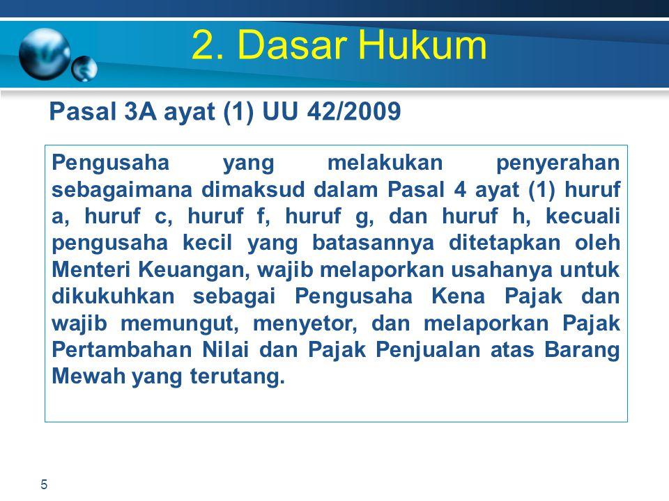 2. Dasar Hukum Pasal 3A ayat (1) UU 42/2009 5 Pengusaha yang melakukan penyerahan sebagaimana dimaksud dalam Pasal 4 ayat (1) huruf a, huruf c, huruf