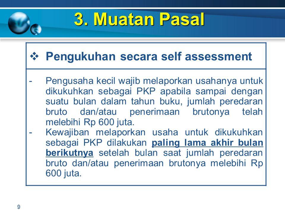 3. Muatan Pasal 9  Pengukuhan secara self assessment -Pengusaha kecil wajib melaporkan usahanya untuk dikukuhkan sebagai PKP apabila sampai dengan su