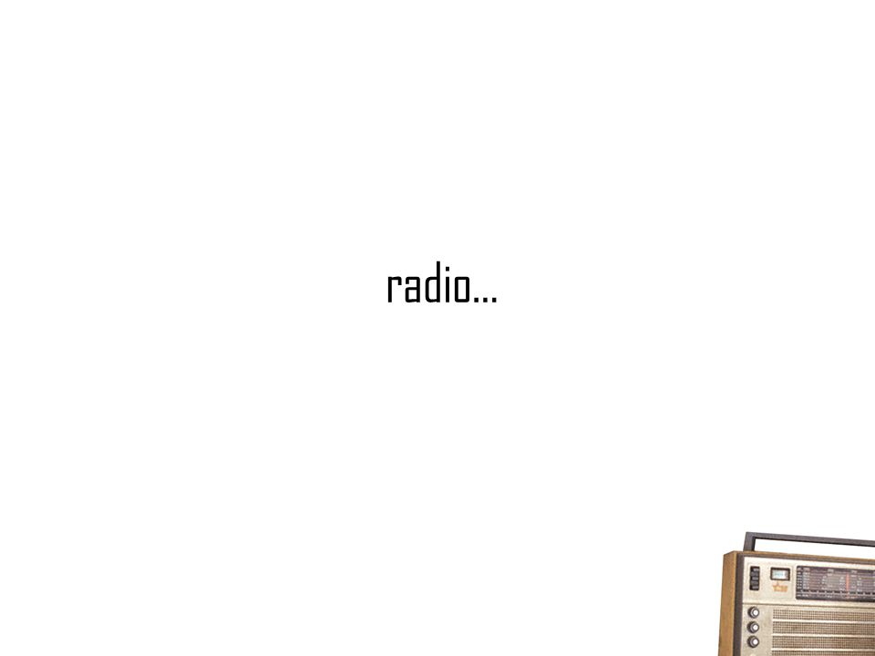 start to make a radio ad Yukiko Nakayama Dentsu: do not try to make a radio ad BUT express human life and emotion through sounds : narrator/dialogue, music and SFX