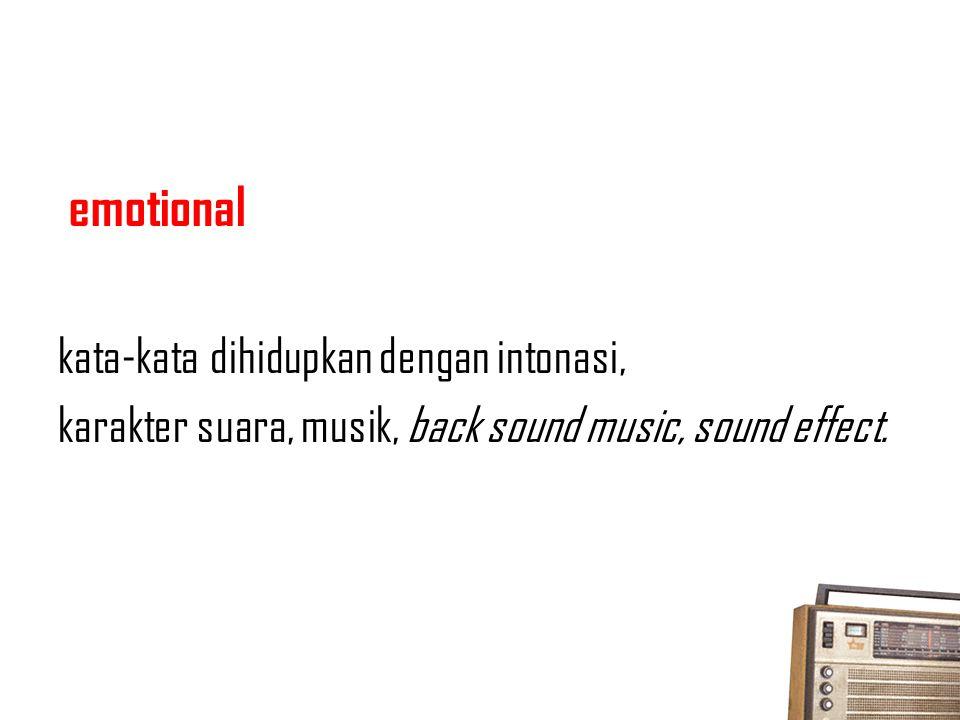 emotional kata-kata dihidupkan dengan intonasi, karakter suara, musik, back sound music, sound effect.