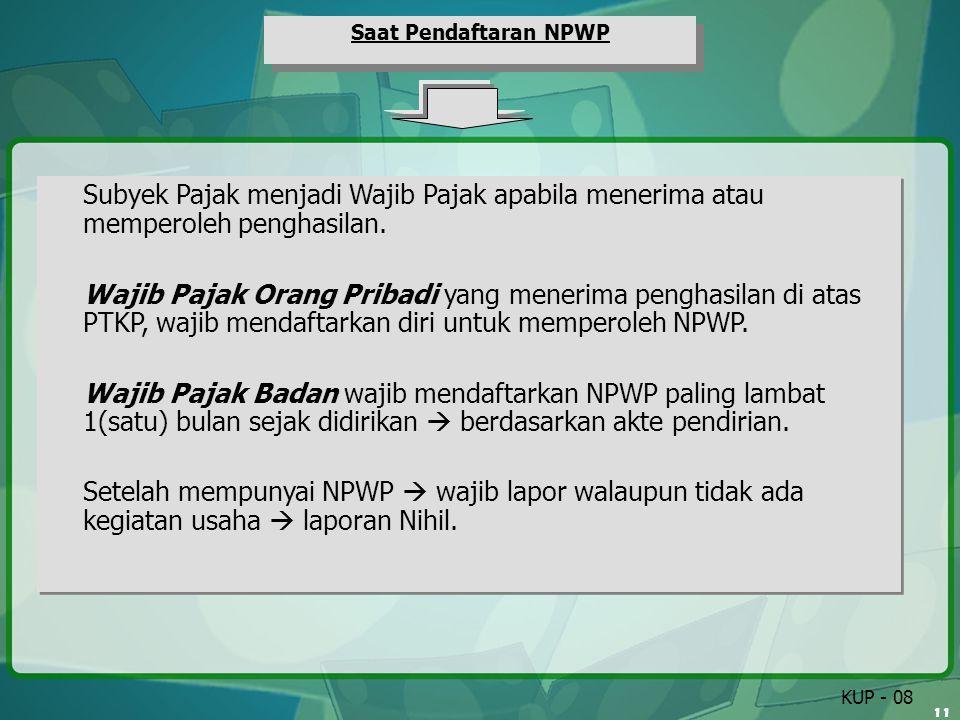 11 Saat Pendaftaran NPWP Subyek Pajak menjadi Wajib Pajak apabila menerima atau memperoleh penghasilan. Wajib Pajak Orang Pribadi yang menerima pengha