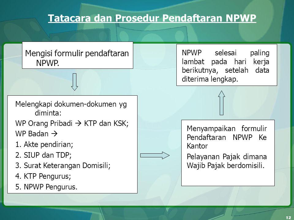 12 Tatacara dan Prosedur Pendaftaran NPWP Mengisi formulir pendaftaran NPWP. Melengkapi dokumen-dokumen yg diminta: WP Orang Pribadi  KTP dan KSK; WP