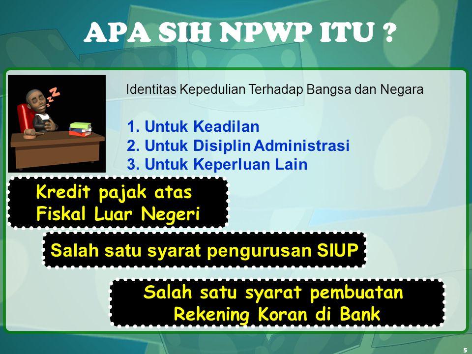 5 APA SIH NPWP ITU ? Identitas Kepedulian Terhadap Bangsa dan Negara 1.Untuk Keadilan 2.Untuk Disiplin Administrasi 3.Untuk Keperluan Lain Kredit paja