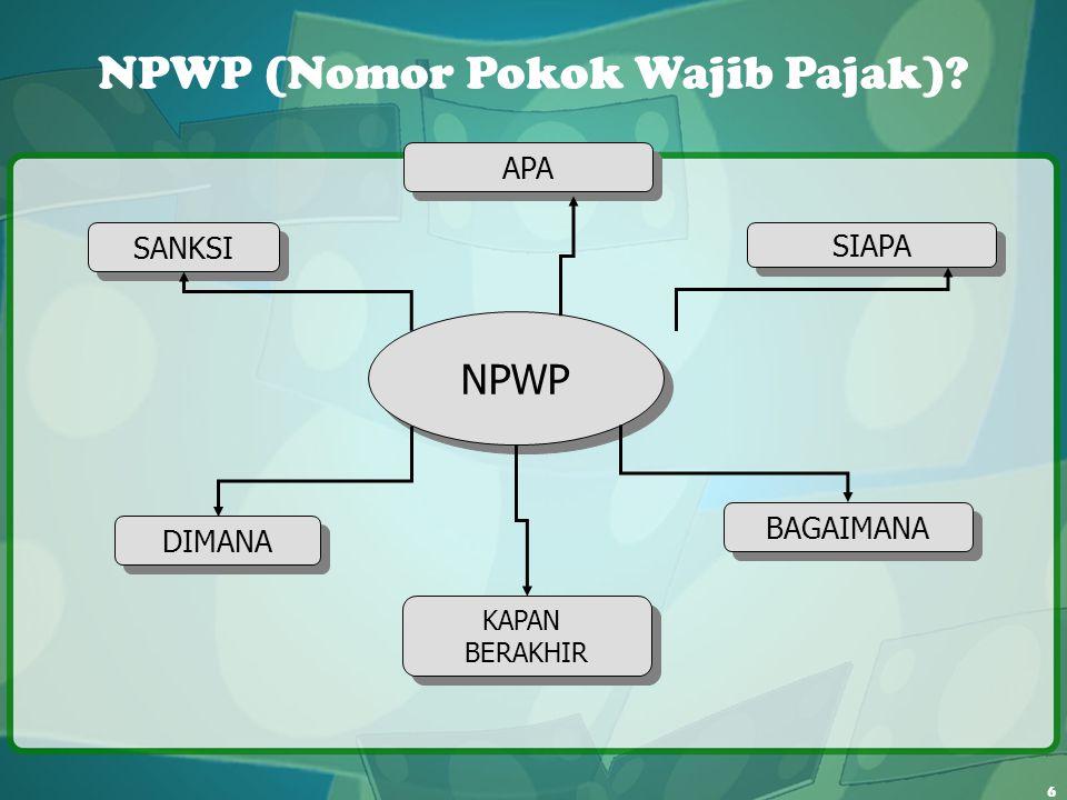 7 NPWP ( Nomor Pokok Wajib Pajak ) adalah nomor yang diberikan kepada wajib pajak sebagai sarana dalam administrasi perpajakan yang digunakan sebagai tanda pengenal diri atau identitas wajib pajak dalam melaksanakan hak dan kewajiban perpajakannya.