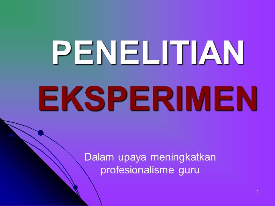 1 PENELITIAN EKSPERIMEN Dalam upaya meningkatkan profesionalisme guru