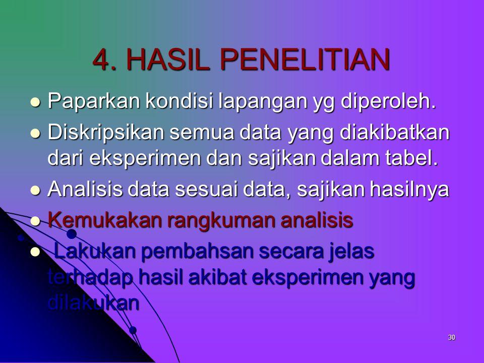 29 3. Metode (pelaksanaan) penelitian Kemukakan obyek penelitiannya, bagaimana menentukan kelompok eksperimen dan kontrol. Diuraikan secara jelas desa