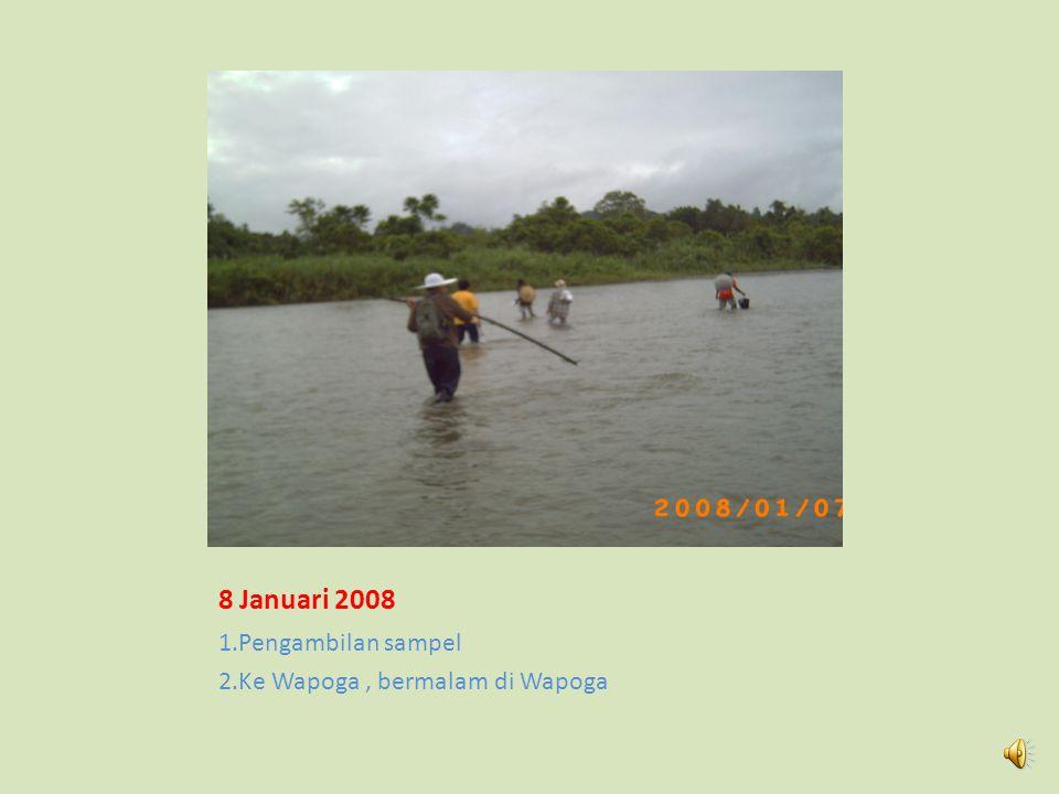7 Januari 2008 Camp Tempat Menginap Kegiatan Pengambilan sampel sepanjang hari