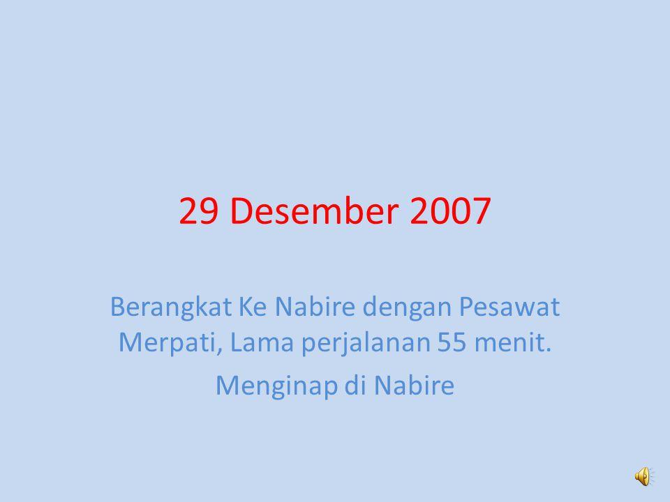 29 Desember 2007 Berangkat Ke Nabire dengan Pesawat Merpati, Lama perjalanan 55 menit.