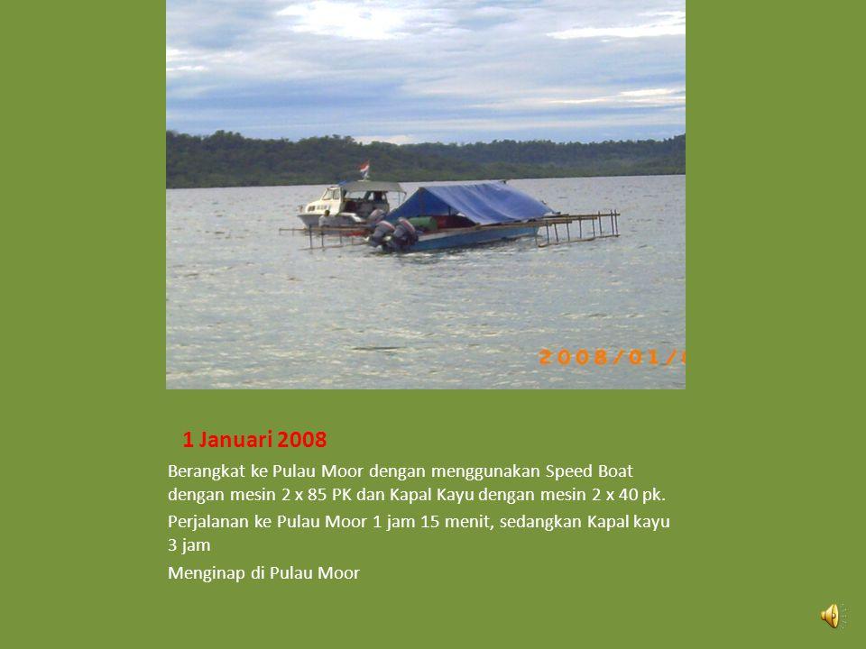 30 Desember 2007- 31 Desember 2007 Mencari sewaan Speed Boat Mencari sewaan kapal untuk logistik Belanja logistik dan peralatan teknis Belanja Bensin