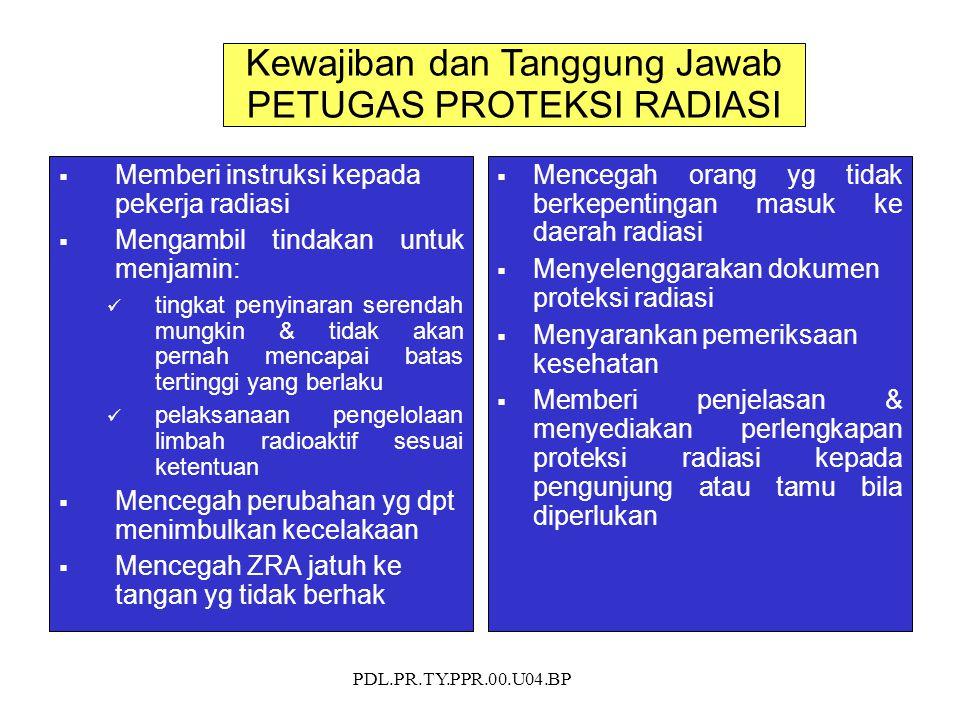 PDL.PR.TY.PPR.00.U04.BP  Memberi instruksi kepada pekerja radiasi  Mengambil tindakan untuk menjamin: tingkat penyinaran serendah mungkin & tidak ak