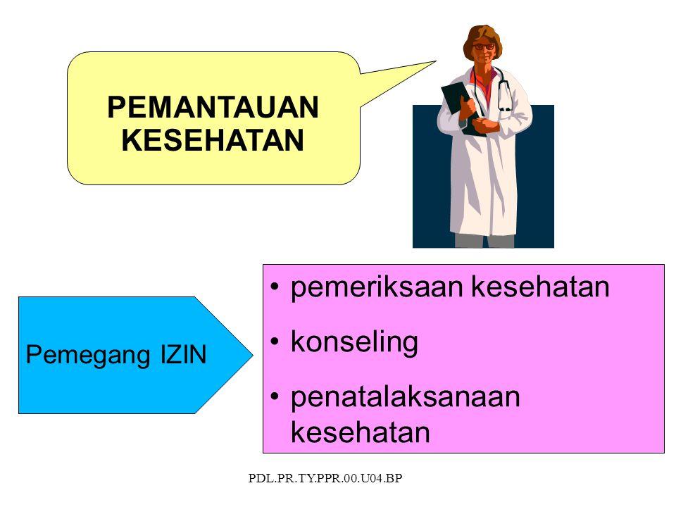 PDL.PR.TY.PPR.00.U04.BP Pemegang IZIN pemeriksaan kesehatan konseling penatalaksanaan kesehatan PEMANTAUAN KESEHATAN