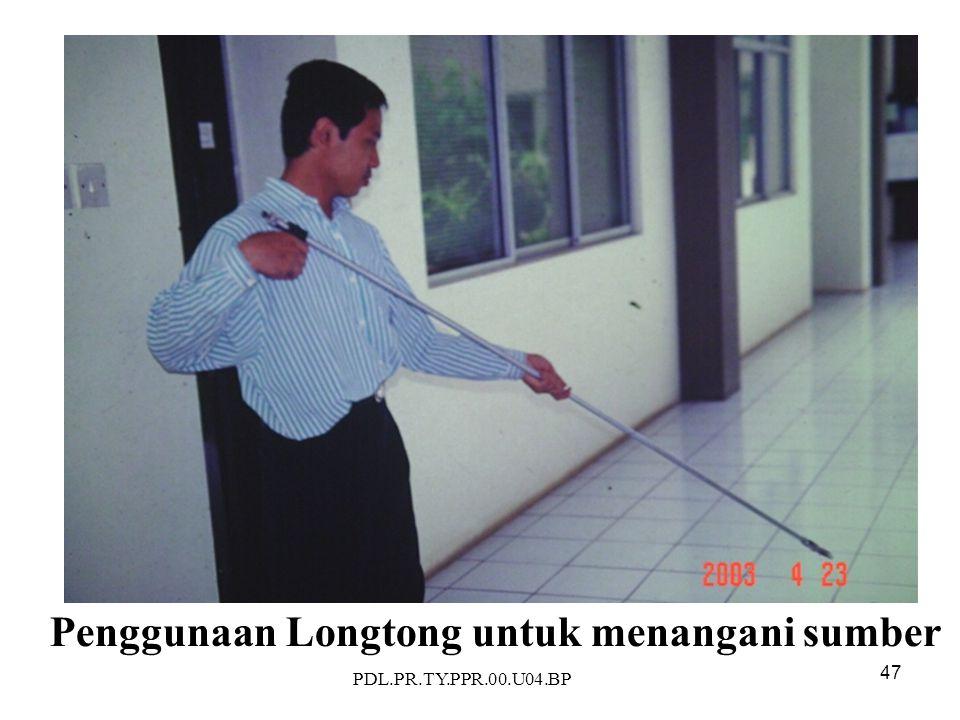 PDL.PR.TY.PPR.00.U04.BP 47 Penggunaan Longtong untuk menangani sumber