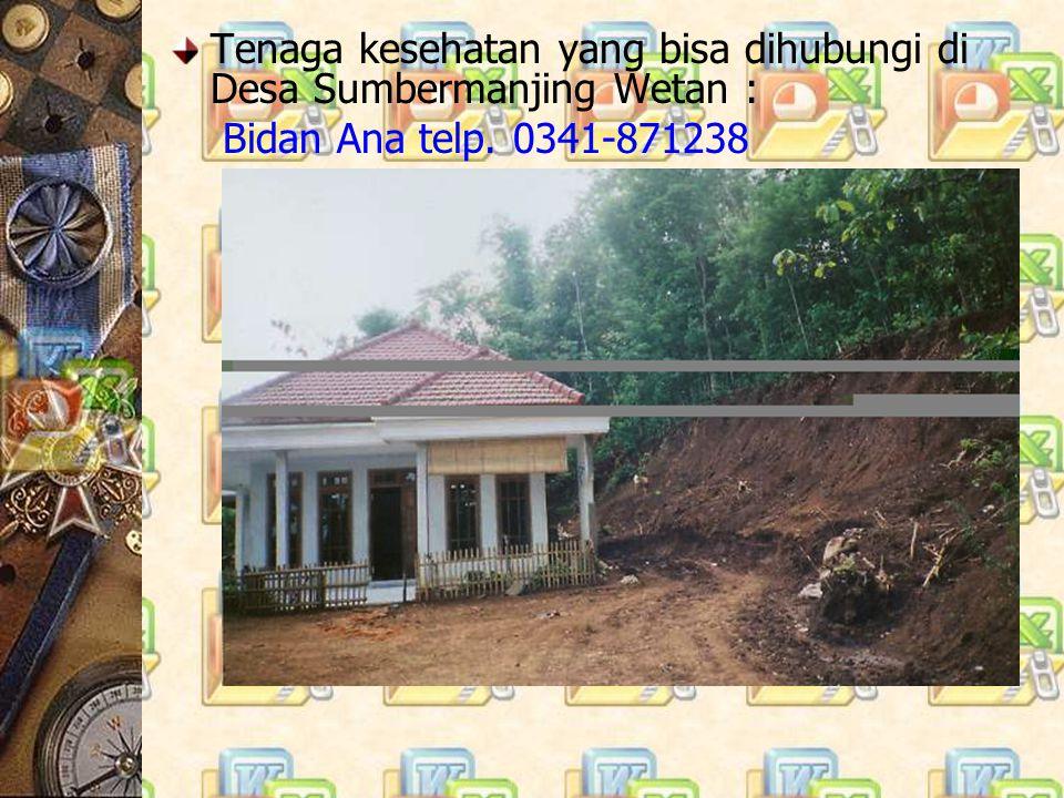 Tenaga kesehatan yang bisa dihubungi di Desa Sumbermanjing Wetan : Bidan Ana telp. 0341-871238