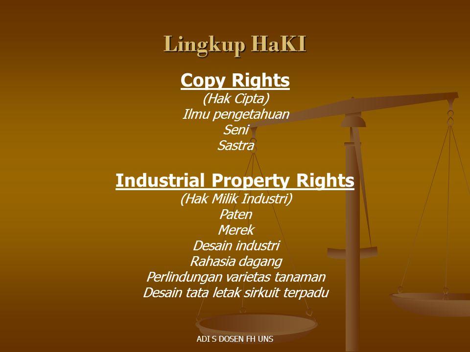 Lingkup HaKI Copy Rights (Hak Cipta) Ilmu pengetahuan Seni Sastra Industrial Property Rights (Hak Milik Industri) Paten Merek Desain industri Rahasia
