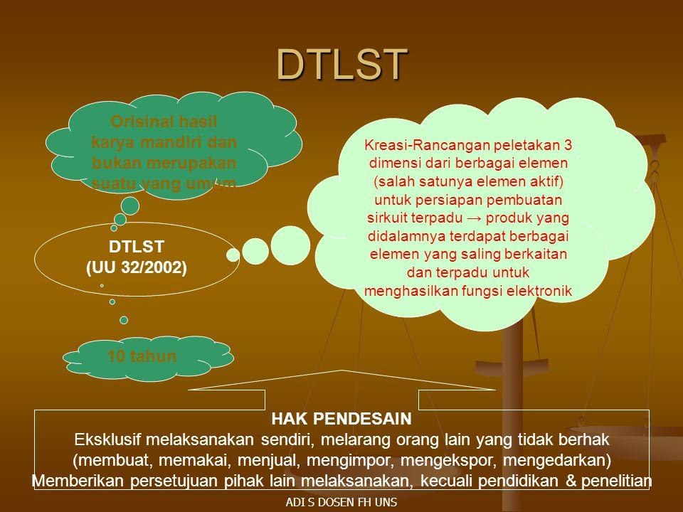 DTLST DTLST (UU 32/2002) HAK PENDESAIN Eksklusif melaksanakan sendiri, melarang orang lain yang tidak berhak (membuat, memakai, menjual, mengimpor, me