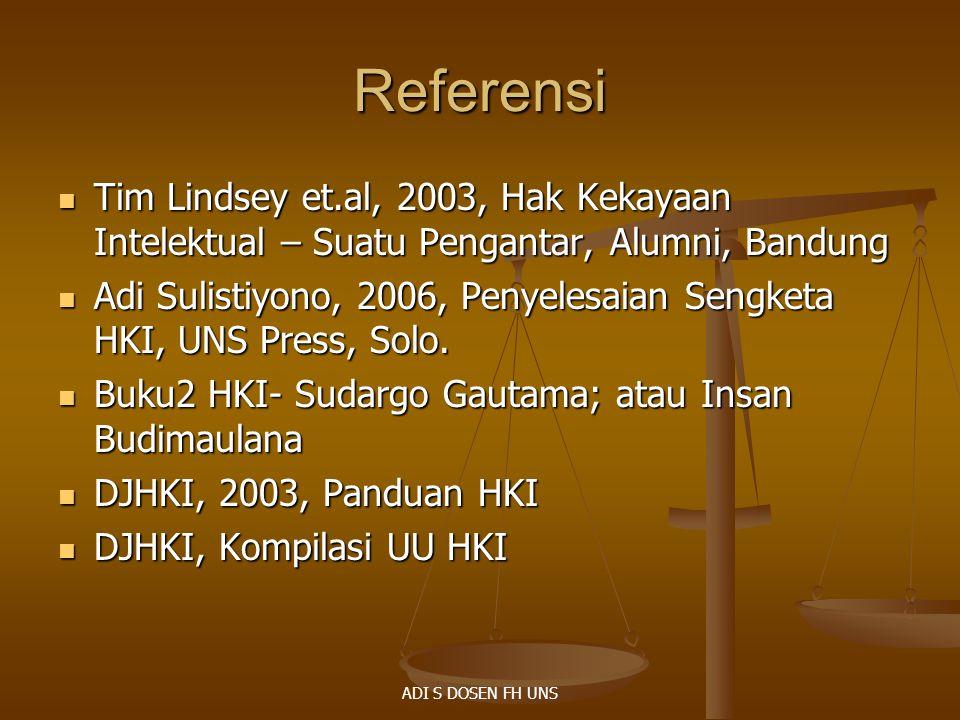Referensi Tim Lindsey et.al, 2003, Hak Kekayaan Intelektual – Suatu Pengantar, Alumni, Bandung Tim Lindsey et.al, 2003, Hak Kekayaan Intelektual – Sua