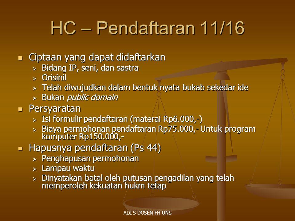 HC – Pendaftaran 11/16 Ciptaan yang dapat didaftarkan Ciptaan yang dapat didaftarkan  Bidang IP, seni, dan sastra  Orisinil  Telah diwujudkan dalam
