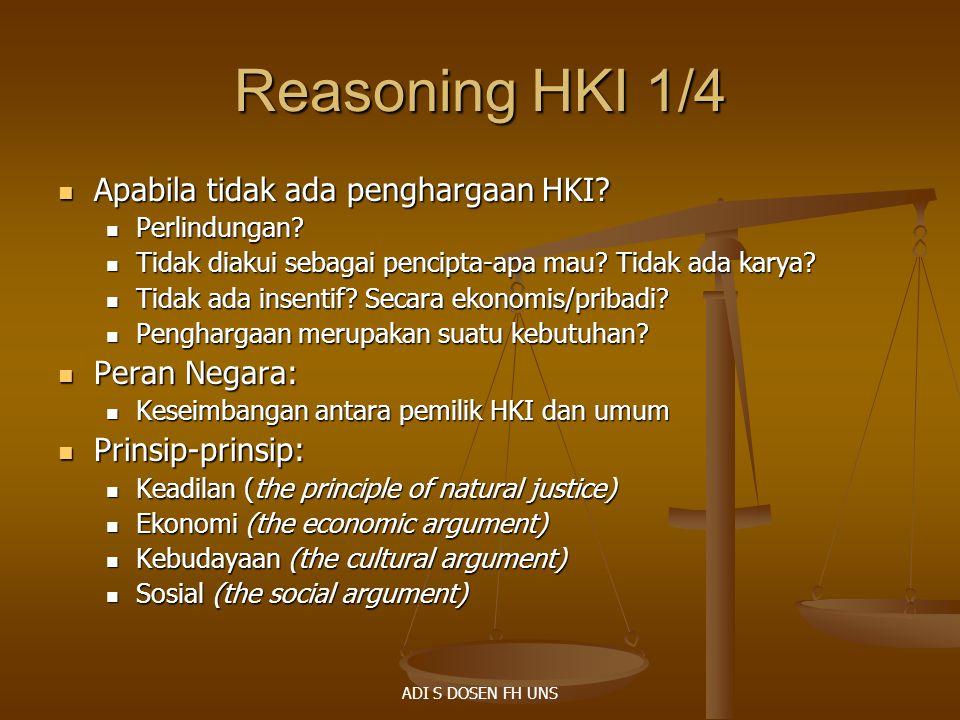 Reasoning HKI 1/4 Apabila tidak ada penghargaan HKI? Apabila tidak ada penghargaan HKI? Perlindungan? Perlindungan? Tidak diakui sebagai pencipta-apa