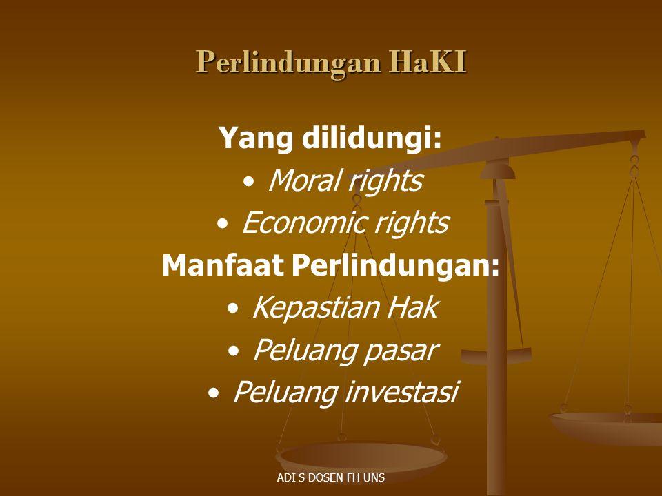 Perlindungan HaKI Yang dilidungi: Moral rights Economic rights Manfaat Perlindungan: Kepastian Hak Peluang pasar Peluang investasi ADI S DOSEN FH UNS