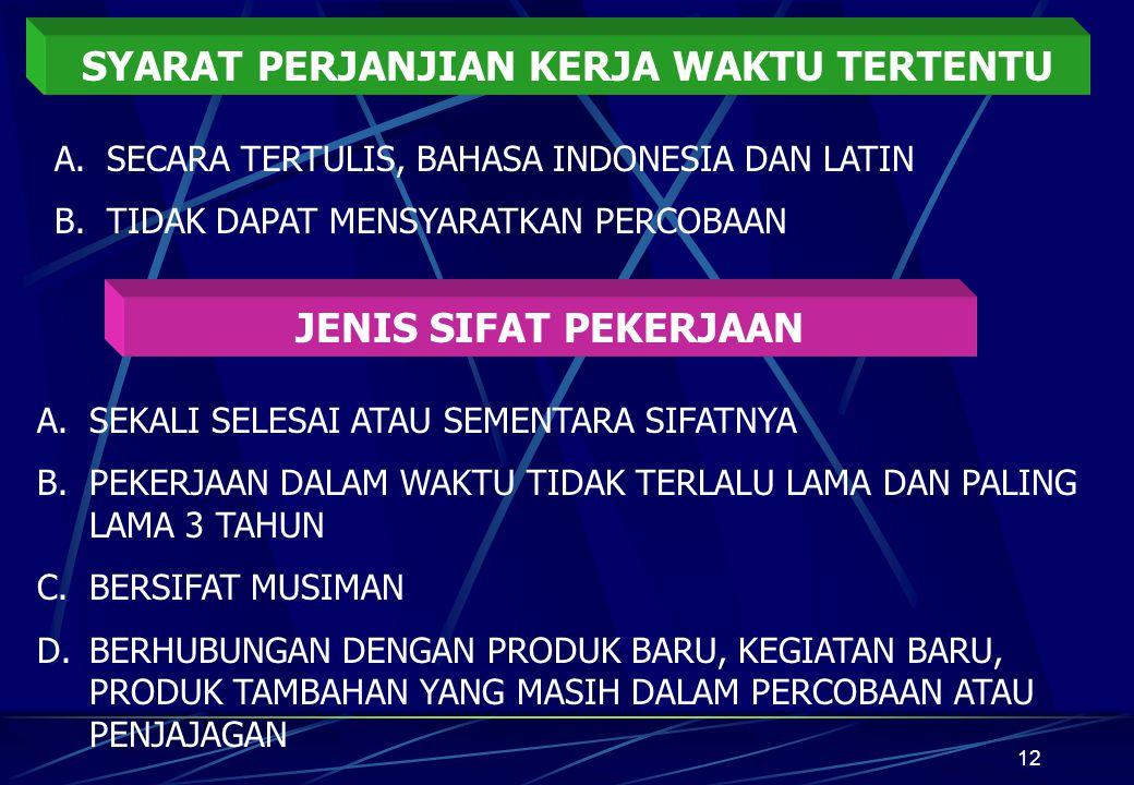 12 SYARAT PERJANJIAN KERJA WAKTU TERTENTU A.SECARA TERTULIS, BAHASA INDONESIA DAN LATIN B.TIDAK DAPAT MENSYARATKAN PERCOBAAN JENIS SIFAT PEKERJAAN A.S