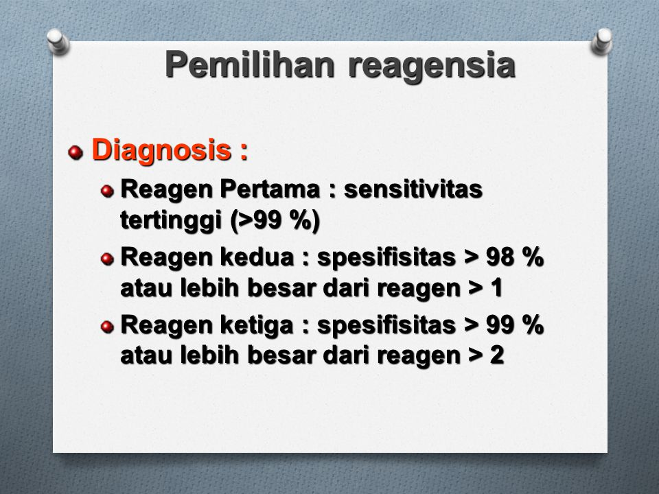 Pemilihan reagensia Diagnosis : Reagen Pertama : sensitivitas tertinggi (>99 %) Reagen kedua : spesifisitas > 98 % atau lebih besar dari reagen > 1 Reagen ketiga : spesifisitas > 99 % atau lebih besar dari reagen > 2