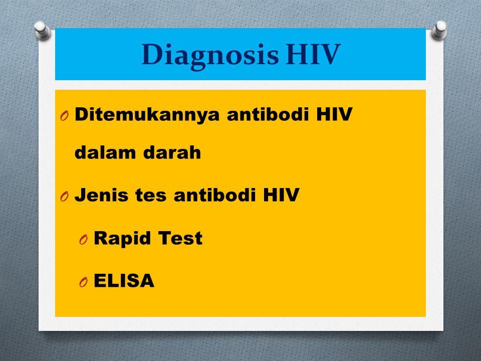 Diagnosis HIV O Ditemukannya antibodi HIV dalam darah O Jenis tes antibodi HIV O Rapid Test O ELISA