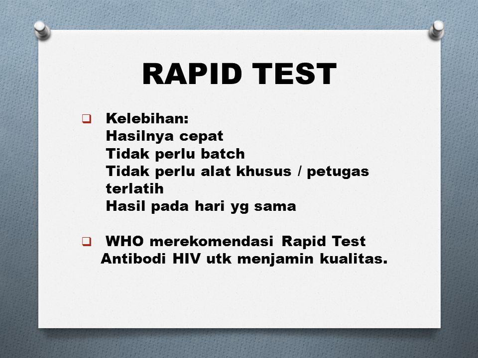 RAPID TEST  Kelebihan: Hasilnya cepat Tidak perlu batch Tidak perlu alat khusus / petugas terlatih Hasil pada hari yg sama  WHO merekomendasi Rapid Test Antibodi HIV utk menjamin kualitas.