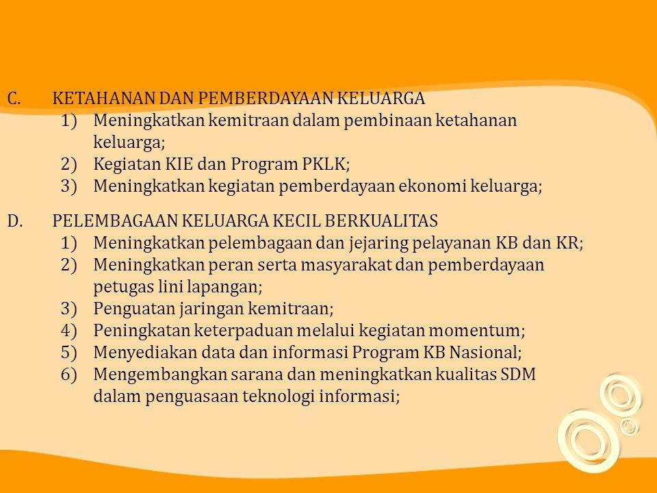 C.KETAHANAN DAN PEMBERDAYAAN KELUARGA 1)Meningkatkan kemitraan dalam pembinaan ketahanan keluarga; 2)Kegiatan KIE dan Program PKLK; 3)Meningkatkan keg