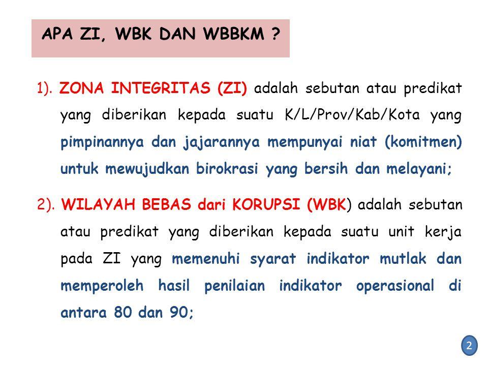 APA ZI, WBK DAN WBBKM ? 1). ZONA INTEGRITAS (ZI) adalah sebutan atau predikat yang diberikan kepada suatu K/L/Prov/Kab/Kota yang pimpinannya dan jajar