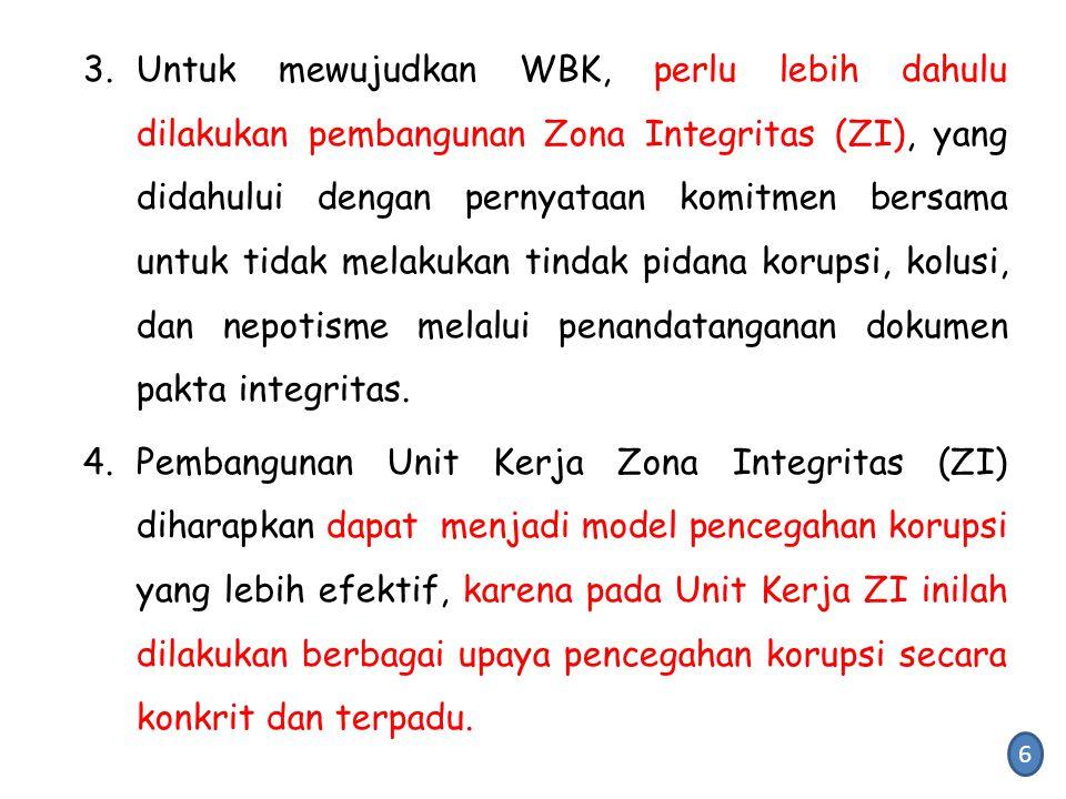 3.Untuk mewujudkan WBK, perlu lebih dahulu dilakukan pembangunan Zona Integritas (ZI), yang didahului dengan pernyataan komitmen bersama untuk tidak m