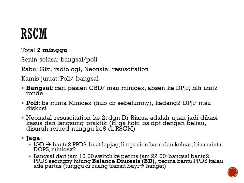 Total 2 minggu Senin selasa: bangsal/poli Rabu: Gizi, radiologi, Neonatal resuscitation Kamis jumat: Poli/ bangsal  Bangsal: cari pasien CBD/ mau min