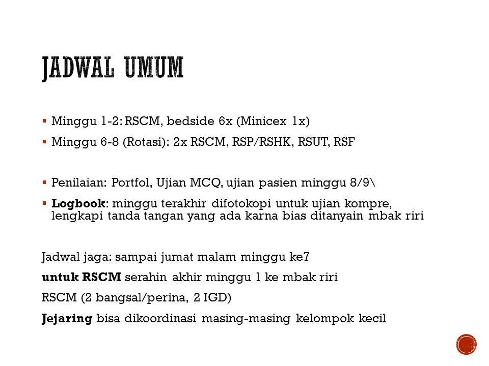  Minggu 1-2: RSCM, bedside 6x (Minicex 1x)  Minggu 6-8 (Rotasi): 2x RSCM, RSP/RSHK, RSUT, RSF  Penilaian: Portfol, Ujian MCQ, ujian pasien minggu 8