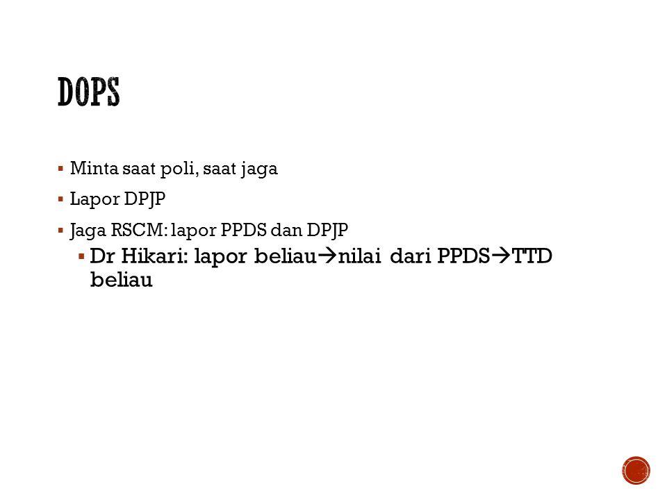  Minta saat poli, saat jaga  Lapor DPJP  Jaga RSCM: lapor PPDS dan DPJP  Dr Hikari: lapor beliau  nilai dari PPDS  TTD beliau