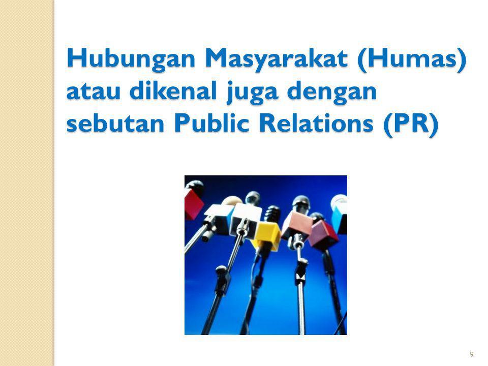 Hubungan Masyarakat (Humas) atau dikenal juga dengan sebutan Public Relations (PR) 9