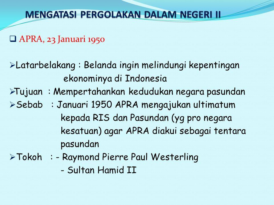  P Pemberontakan APRA, Penyerbuan kota Bandung oleh 800 tentara dari arah Cimahi dipimpin Westerling melakukan penembakan terhadap TNI, menduduki markas Siliwangi  P Penumpasan - Tekanan oleh Kepala Staf Divisi Siliwangi (Letkol Eri Sadewo) agar pasukannya tidak meninggalkan kesatuan dan memaksa APRA keluar dari kota Bandung - Operasi Militer oleh polisi dan polisi militer dari luar Bandung  M Melalui operasi intelejen diketahui APRA bermaksud menyerang Jakarta, membunuh Menhan SHB IX, sekjen Menhan Budiharjo, kepala Staf APRIS TB Simatupang, dapat digagalkan