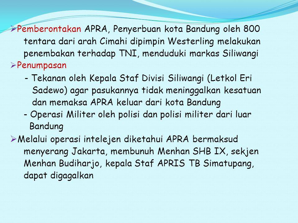  Pemberontakan Andi Aziz  T Tujuan mempertahankan Negara indonesia Timur  S Sebab adanya tuntutan agar pasukan APRIS dari unsur KNIL yang bertanggung jawab atas keamanan NIT  T Tokoh Kapten Andi Aziz -5-5 April 195o pasukan Andi Aziz menduduki lapangan terbang, kantor Telkom, menyerang pos militer, menahan Panglima teritorial Indonesia Timur Letkol A.Y Mokoginta - 8 April 1950 Pemerintah RIS memerintahkan Andi Aziz lapor ke Jakarta utk mempertanggungjawabkan, menarik pasukan, menyerahkan senjata, membebaskan tawanan, meski telat lapor juga ditangkap, diadili, pemberontakan yg lain terus terjadi sehingga dilakukan operasi militer yg dipimpin Kol A.E Kawilarang