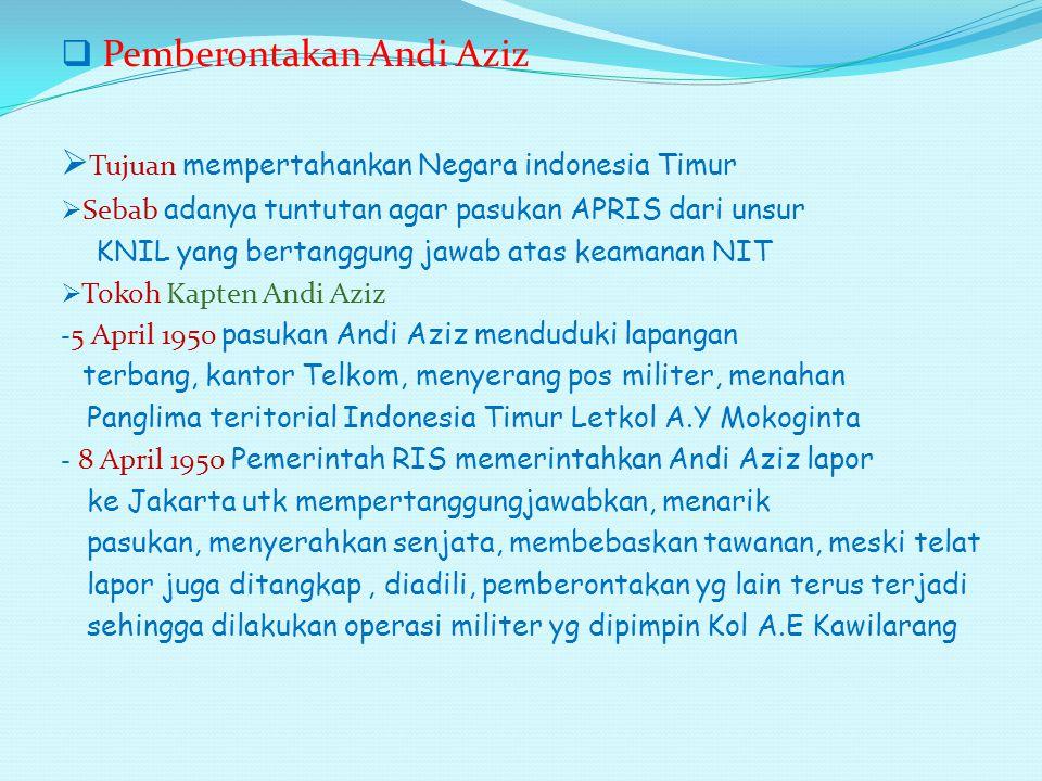 P Pemberontakan RMS (Republik Maluku Selatan) -T-Tokoh DR Soumokil (mantan Jagung NIT) dalang pemberontakan Andi Aziz - 25 April 1950 memproklamasikan berdirinya RMS - Penyelesaian : a.
