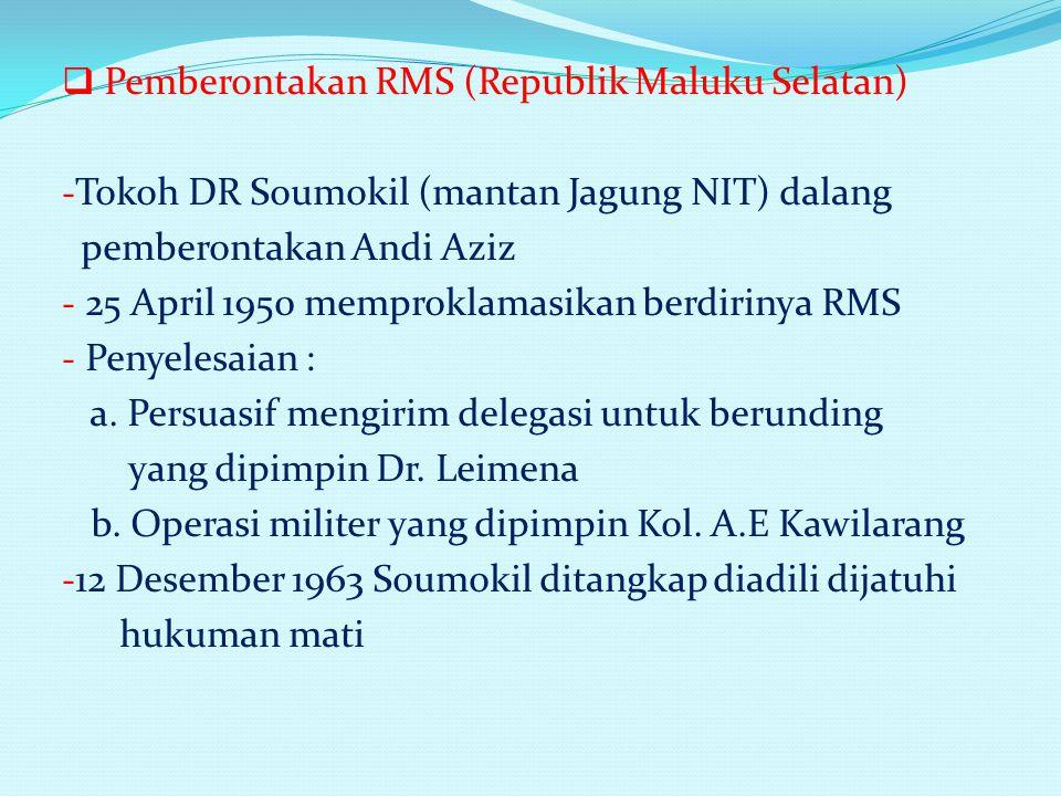  P Pemberontakan RMS (Republik Maluku Selatan) -T-Tokoh DR Soumokil (mantan Jagung NIT) dalang pemberontakan Andi Aziz - 25 April 1950 memproklamasi