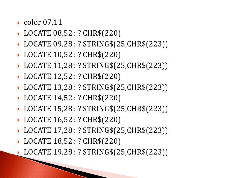  color 07,11  LOCATE 08,52 : ? CHR$(220)  LOCATE 09,28 : ? STRING$(25,CHR$(223))  LOCATE 10,52 : ? CHR$(220)  LOCATE 11,28 : ? STRING$(25,CHR$(22