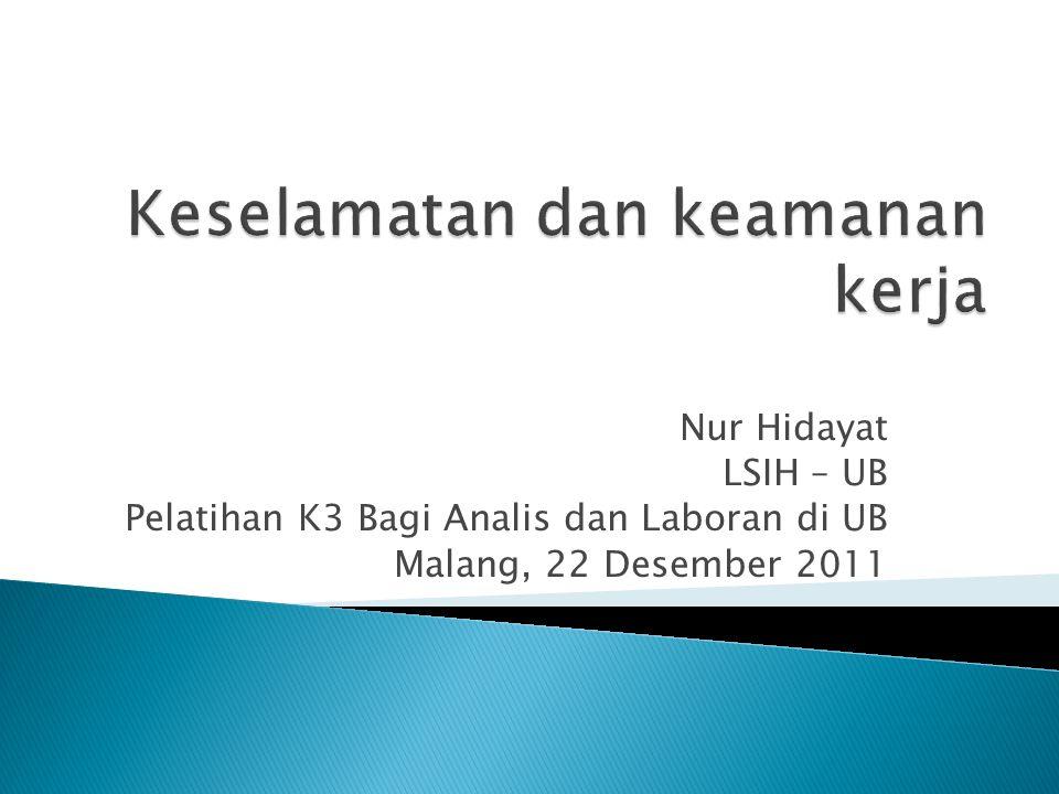 Nur Hidayat LSIH – UB Pelatihan K3 Bagi Analis dan Laboran di UB Malang, 22 Desember 2011