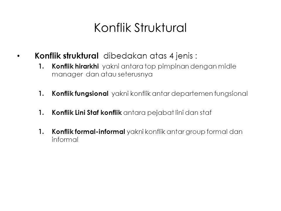 Konflik Struktural Konflik struktural dibedakan atas 4 jenis : 1. Konflik hirarkhi yakni antara top pimpinan dengan midle manager dan atau seterusnya
