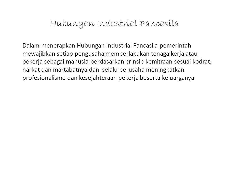 Hubungan Industrial Pancasila Dalam menerapkan Hubungan Industrial Pancasila pemerintah mewajibkan setiap pengusaha memperlakukan tenaga kerja atau pe