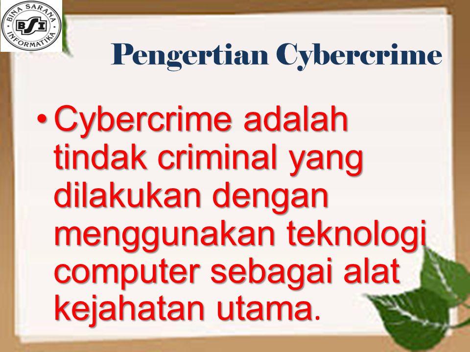 Pengertian Cybercrime Cybercrime adalah tindak criminal yang dilakukan dengan menggunakan teknologi computer sebagai alat kejahatan utamaCybercrime ad